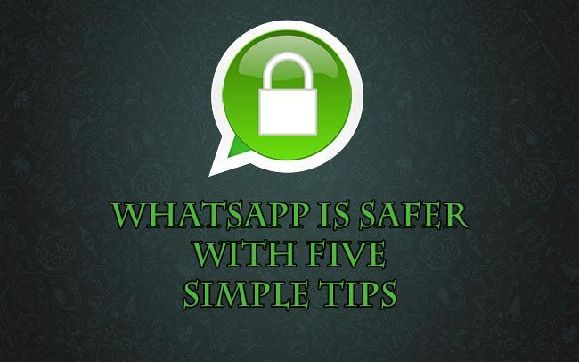WhatsApp is safer with five simple tips